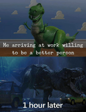 Funny, Work, and Single: Me arriving at work willing  to be a better person  1 hour later Every Single Day via /r/funny https://ift.tt/2P5U4Dh