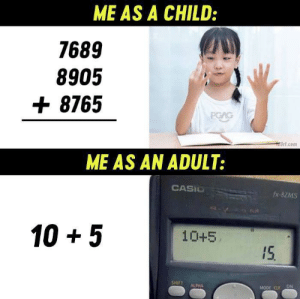 True, True Story, and Com: ME AS A CHILD:  7689  8905  8765  PGAG  3rt.com  ME AS AN ADULT:  CASIO  fx-82MS  10 5  10+5  15  SHIFT  ALPHA  ON  MODE CLR True Story.