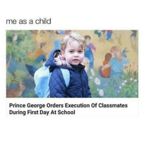 Same: me as a child  Prince George Orders Execution Of Classmates  During First Day At School Same