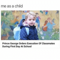 God baron you weren't supposed to TELL people we just wanted to see who would notice 😤 anyways no I didn't quit he's just making fun of me because I just at posting -maya: me as a child  Prince George Orders Execution Of Classmates  During First Day At School God baron you weren't supposed to TELL people we just wanted to see who would notice 😤 anyways no I didn't quit he's just making fun of me because I just at posting -maya