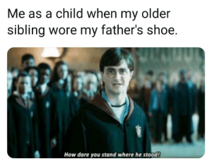 Happy fathers day: Me as a child when my older  sibling wore my father's shoe.  How dare you stand where he stood! Happy fathers day