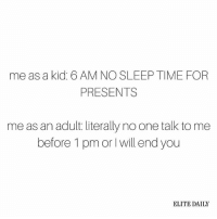 Seriously, mom, I already know what's under the tree. I was there when you bought it.: me as a kid, 6 AM NO SLEEP TIME FOR  PRESENTS  me as an adult: literally no one talk to me  before 1 pm or will end you  ELITE DAILY Seriously, mom, I already know what's under the tree. I was there when you bought it.