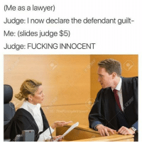 INNOCENT (@thefunnyintrovert): (Me as a lawyer)  Judge: l now declare the defendant guilt-  Me: (slides Judge  Judge: FUCKING INNOCENT  Trn Funny Intro INNOCENT (@thefunnyintrovert)