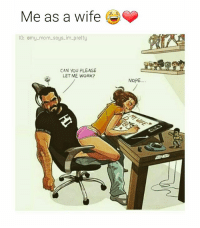 Memes, Work, and Nope: Me as a wife  IG: omy-mom says im pretty  CAN YOU PLEASE  LETME WORK?  NOPE...  2  2 😊🙄😂😂 mmsipo noharmdone teamnoharmdone Art cred: @jude_devir
