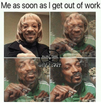 get out: Me as soon as I get out of work