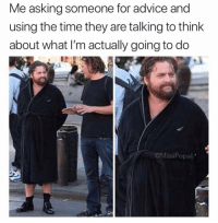 @masipopal is the funniest original meme account EVER: Me asking someone for advice and  using the time they are talking to think  about what I'm actually going to do  @MasiPopal @masipopal is the funniest original meme account EVER