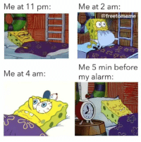 Gym, Alarm, and Via: Me at 11 pm:  Me at 2 am:  @freetomeme  Me 5 min before  my alarm:  Me at 4 am: Everybdamn night... Via @freetomeme 🎥