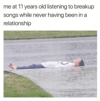 Funny, Songs, and Old: me at 11 years old listening to breakup  songs while never having been in a  relationship It's just so hard you know..so hard
