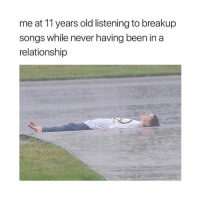 Ass, Songs, and Classical Art: me at 11 years old listening to breakup  songs while never having been in a  relationship My 11 year old ass not knowing what it's like to get hurt