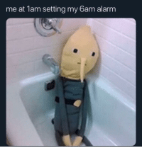 Alarm, Irl, and Me IRL: me at 1am setting my 6am alarm me irl