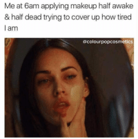Funny, Makeup, and Memes: Me at 6am applying makeup half awake  & half dead trying to cover up how tired  l am  @colourpopcosmetics my new obsession is @colourpopcosmetics their stuff is the cutest, go give them a follow 💕