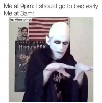 Memes, 🤖, and Unknown: Me at 9pm: I should go to bed early  Me at 3am:  ig: bestvines this will happen tonight! 😫 👉🏻(@bestvines bestvines) Credit: unknown