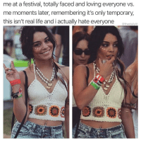 Life, Memes, and Molly: me at a festival, totally faced and loving everyone vs.  me moments later, remembering it's only temporary,  this isn't real life and i actually hate everyone  @thedailylit Oh right. That's the molly talking.