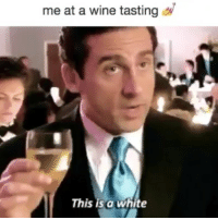 Yes, it tastes very....white.: me at a wine tasting  This is a white Yes, it tastes very....white.