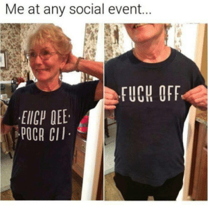 Life, Target, and Tumblr: Me at any social event...  FUCH OFF  EICP QEE sweettart99:  the-crow-caller:  qettsiiyahh: jannesinjrv:  internets-bests:   enter–the–voidd:  qualitees:   only1600kids: I NEED THIS I found it! My life is COMPLETE   I need this!  Okay but there is also a FUCK TRUMP one I am dead    I have reblogged this so many times but now theres a fuck trump one   It's like it was made just for me 🙌   I just bought the trump one and I have no regrets  I got suspended for wearing this