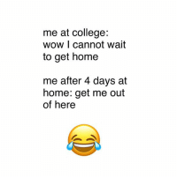 College, Memes, and Wow: me at college:  wow I cannot wait  to get home  me after 4 days at  home: get me out  of here 🤣