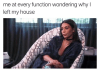 home sweet home: me at every function wondering why  left my house home sweet home
