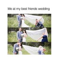 Friends, Best, and Girl Memes: Me at my best friends wedding  cet Tag ur bff! ❤️