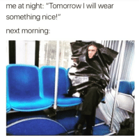 """Memes, Tomorrow, and Nice: me at night: """"Tomorrow I will wear  something nice!""""  next morning: Nailed it. Follow @confessionsofablonde @confessionsofablonde @confessionsofablonde @confessionsofablonde"""