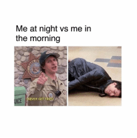 Dank, 🤖, and Tiredness: Me at night vs me in  the morning  RA  EVER GET TIRED  NCE 🤣🤣🤣🤣