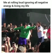 Energy, Funny, and Life: Me at rolling loud ignoring all negative  energy & living my life Mood😂💀