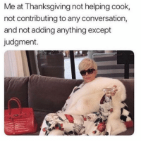 Thanksgiving, Wtf, and Grindr: Me at Thanksgiving not helping cook,  not contributing to any conversation,  and not adding anything except  judgment.  ว้า Wtf is Aunt Sheryl wearing? (@robkitchscott)