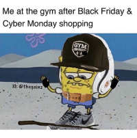 Af, Black Friday, and Fresh: Me at the gym after Black Friday &  Cyber Monday shopping  IG: @thegainz Me today 😎 looking fresh af