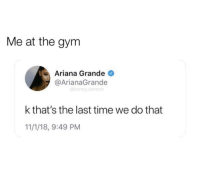 : Me at the gym  Ariana Grande  @ArianaGrande  @honey.demon  k that's the last time we do that  11/1/18, 9:49 PM
