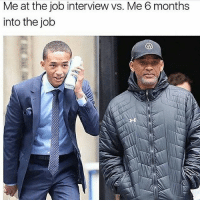 Af, Job Interview, and Memes: Me at the job interview vs. Me 6 months  into the job 🤣Accurate AF