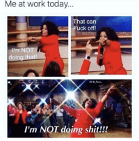 Fire, Shit, and Work: Me at work today.  That can  Fuck off!  Im NOT  doing that  I'm NOT doing shit!!! Fire me I dare you @_taxo_
