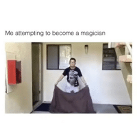 hmu I'm available for birthday parties and bar mitzvahs: Me attempting to become a magician hmu I'm available for birthday parties and bar mitzvahs