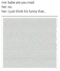 me: babe are you mad  her: no  her: just think it's funny that... Tag who just thinks its funny that... - Dank Meme Stash II