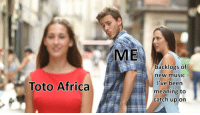 Africa, Music, and Meaning: ME  backlogs of  ew music  l've been  meaning to  catch up on  Toto Africa