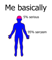Memes, Sarcasm, and 🤖: Me basically  5% serious  95% sarcasm