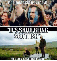 """Usual story lol: ME BEFORE A SCOTLAND GAME  """"ITS,SHITE.BEING  SCOTTISH  ME AFTER A SCOTLAND GAME Usual story lol"""
