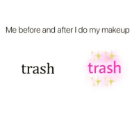 Makeup, Memes, and Trash: Me before and after l do my makeup  tra  sh trash 💅🏼 Follow @confessionsofablonde @confessionsofablonde @confessionsofablonde @confessionsofablonde