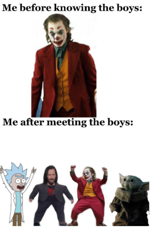 "Reddit is ""the boys"" for me. Thanks bros, I have found my place.: Me before knowing the boys:  Me after meeting the boys: Reddit is ""the boys"" for me. Thanks bros, I have found my place."