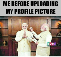 Memes, 🤖, and Upload: ME BEFORE UPLOADING  MY PROFILE PICTURE  RVCJ Touch up is Must 😛 rvcjinsta