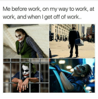 🙄: Me before work, on my way to work, at  work, and when get off of work. 🙄