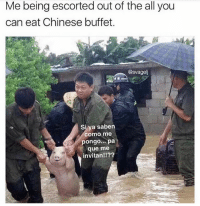 Memes, Chinese, and The All: Me being escorted out of the all you  can eat Chinese buffet.  @svagel  Si ya saben  como me  pongo... pa  que me  invitan!!?? 😌😂😂 MexicansProblemas Via @svagelj