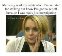 People are so sensitive . . . lohan lindsaylohan nofucksgiven nochill stalker relatable shithappens: Me being read my rights when I'm arrested  for stalking but know I'm gonna get off  because I was really just investigating  @first.2.thirst People are so sensitive . . . lohan lindsaylohan nofucksgiven nochill stalker relatable shithappens