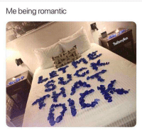 romantic: Me being romantic
