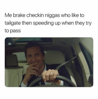 I Love This Game. 🤔😏🤣: Me brake checkin niggas who like to  tailgate then speeding up when they try  to pass I Love This Game. 🤔😏🤣