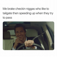 Petty, Dank Memes, and Super: Me brake checkin niggas who like to  tailgate then speeding up when they try  to pass Super Petty. 😅😅😅