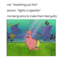 "Af, Funny, and Cigarette: me: *breathing just fine*  person: ""lights a cigarette*  me being extra to make them feel guilty Accurate af😂💀"