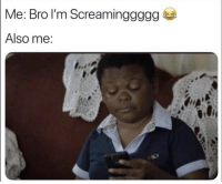 Be Like, Worldstar, and Wshh: Me: Bro I'm Screaminggggg  Also me It be like that 😂💀 @worldstar #WSHH https://t.co/DwWM8PfL6d