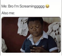 Funny, Lol, and True: Me: Bro l'm Screaminggggg  Also me Lol true expression