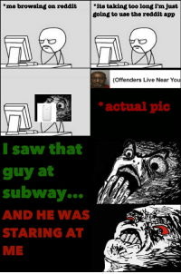 """Well fuck: me browsing on reddit  """"its taking too long inn just  going to use the reddit app  (Offenders Live Near You  actual pic  I saw that  guy at  subway  e  AND HE WAS  STARING AT Well fuck"""