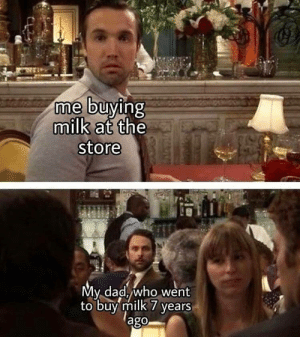 Dad, MeIRL, and Milk: me buying  milk at the  store  My dad who went  to buy milk 7 years  ago meirl