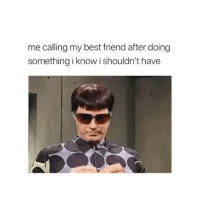 "Advice, Best Friend, and Best: me calling my best friend after doing  something i know i shouldn't have ""So yea... about your advice... I didn't take it- I texted him"" @mybestiesays"